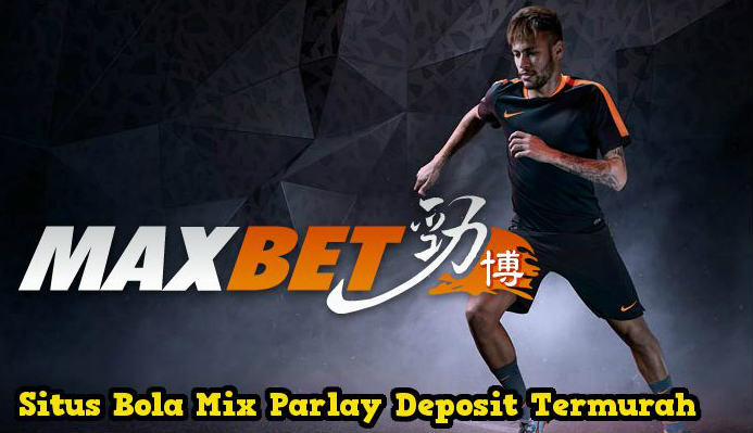 Mix Parlay Maxbet Indonesia